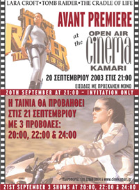 Avant Premiere of the movie TOMB RAIDER II - The Cradle of Life United International Pictures Hellas, organizes on Saturday, 20 September 2003, the avant premier of the movie TOMB RAIDER II - The Cradle of Life in the Open Air Cinema Kamari, on Santorini Island, Greece. The...
