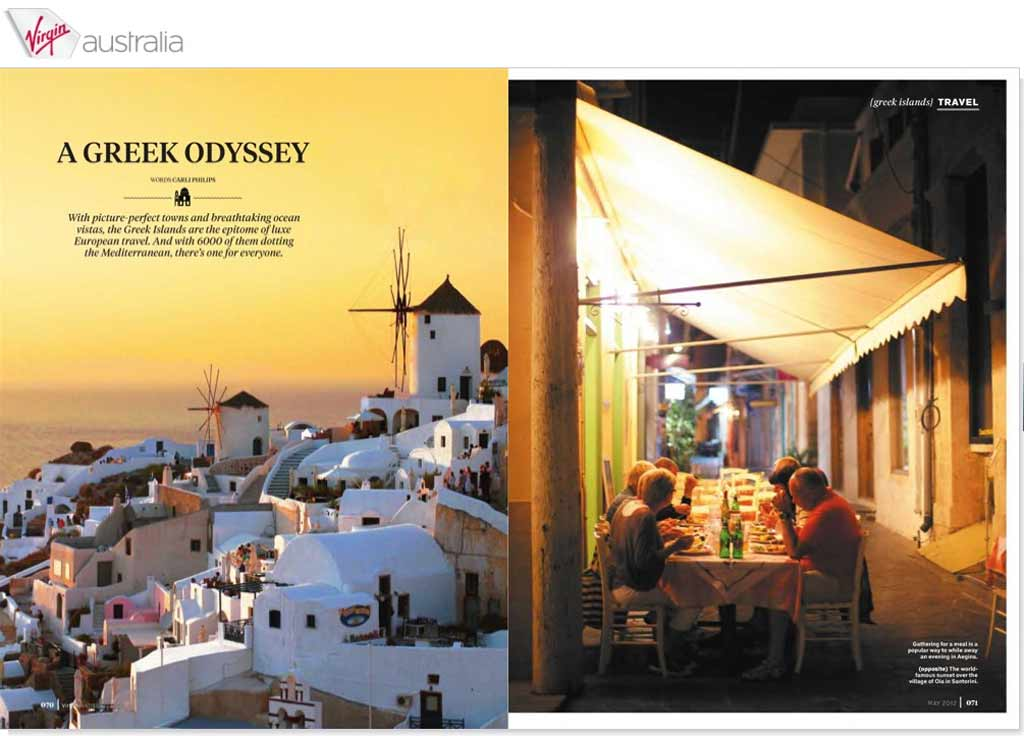The magazine of Virgin airlines, Virgin Australia Voyer features Santorini and the cyclades (page 70). With picture-perfect towns and breathtaking ocean vistas, the Greek islands are the epitome of luxury European travel. And with 6000 of them dotting the Mediterranean, there is one for ...