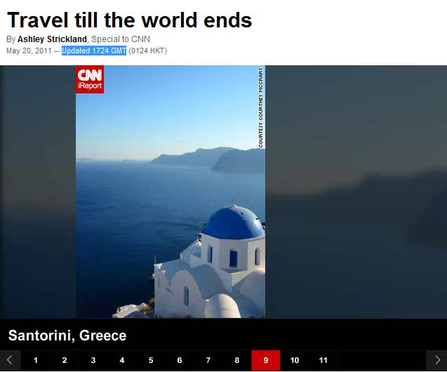 Santorini is features in place no 9 in the article of Ashley Strickland for CNN, that we present below. It may be the end of the world as we know it, so travel like there is no tomorrow. Well, maybe not exactly. Listeners of Family Radio, a Christian broadcasting network, ha...